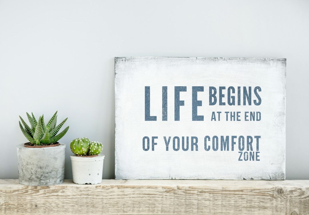 Why your comfort zone is dangerous.